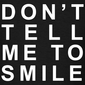 Don't tell me to smile - Men's T-Shirt