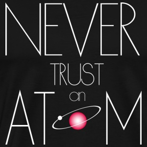 Never trust atom - Men's Premium T-Shirt