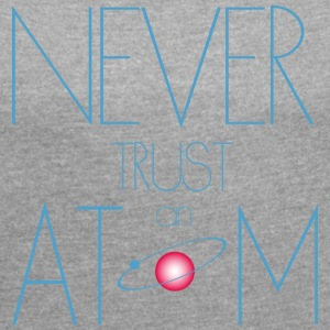 Never trust atom - Women´s Roll Cuff T-Shirt
