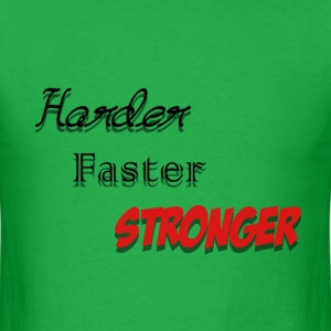 Harder Faster Stronger - Men's T-Shirt