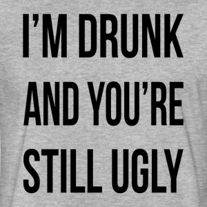 I'M DRUNK AND YOU'RE STILL UGLY T-Shirts - Fitted Cotton/Poly T-Shirt by Next Level