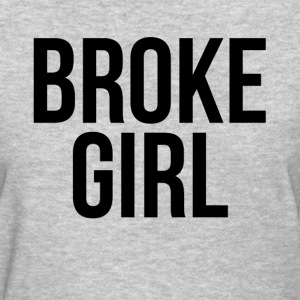 BROKE GIRL T-Shirts - Women's T-Shirt