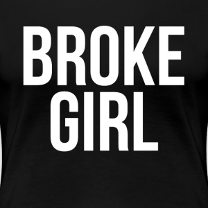 BROKE GIRL T-Shirts - Women's Premium T-Shirt