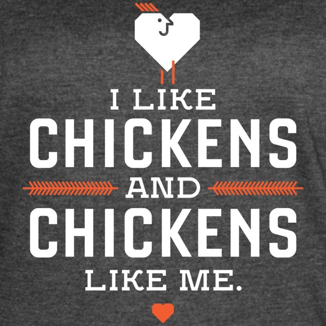 I like chickens, chickens like me.