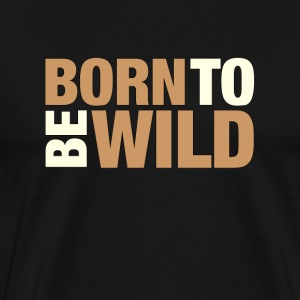 Born To Be Wild - Men's Premium T-Shirt
