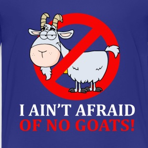 I Ain't Afraid Of No Goats - Toddler Premium T-Shirt