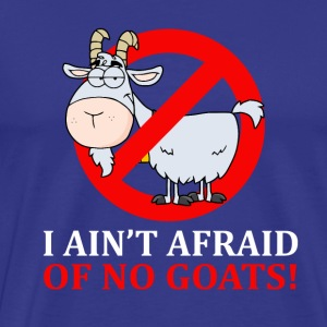 I Ain't Afraid Of No Goats - Men's Premium T-Shirt