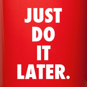Just Do It Later Funny T-shirt Mugs & Drinkware - Full Color Mug