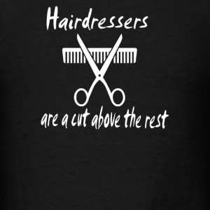 Hairdressers Are A Cut Above - Men's T-Shirt
