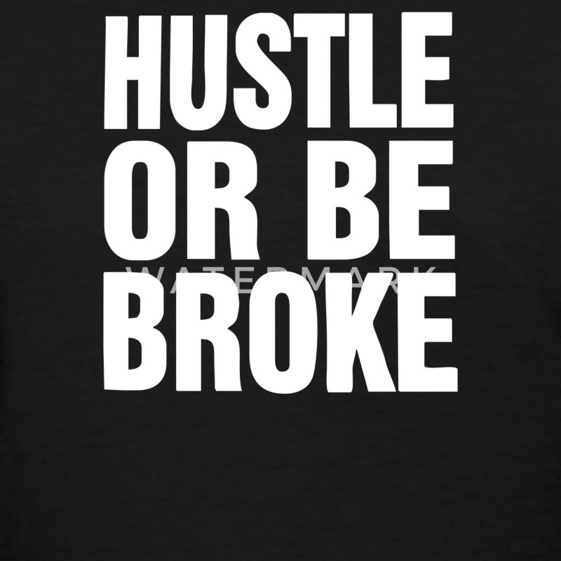 Hustle or Be Broke - Women's T-Shirt