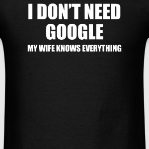 I Don't Need Google - Men's T-Shirt