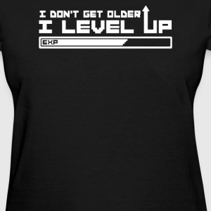 I Don't Get Older I Level Up - Women's T-Shirt
