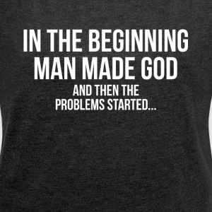 IN THE BEGINNING MAN MADE GOD ATHEIST T-Shirts - Women´s Roll Cuff T-Shirt