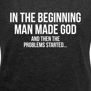 IN THE BEGINNING MAN MADE GOD ATHEIST T-Shirts - Women´s Rolled Sleeve Boxy T-Shirt