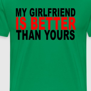 my_girlfriend_is_better_than_yours_tshir - Men's Premium T-Shirt