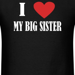 I Love My Big Sister - Men's T-Shirt