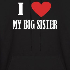 I Love My Big Sister - Men's Hoodie