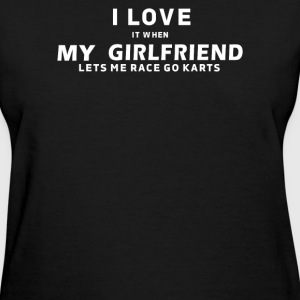 I LOVE it when MY GIRLFRIEND Lets Me Race Go Karts - Women's T-Shirt