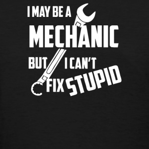 I May Be A Mechanic But I Cant Fix Stupid - Women's T-Shirt