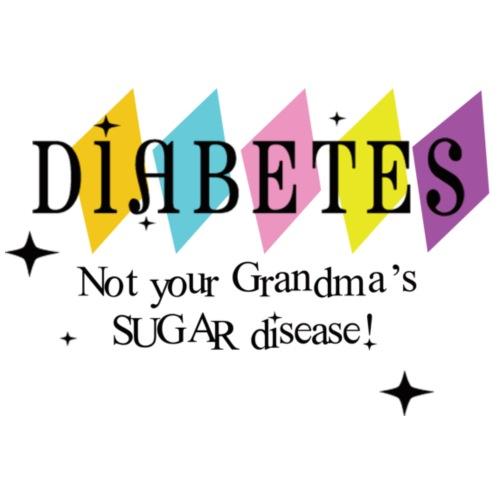 Not your Grandma's Sugar disease
