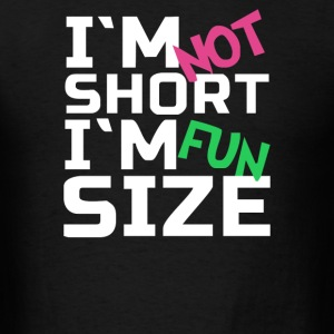 I'm not short, I'm fun size - Men's T-Shirt