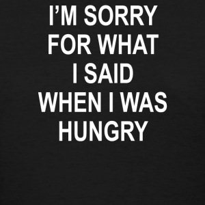I'm Sorry For What I Said When I Was Hungry - Women's T-Shirt