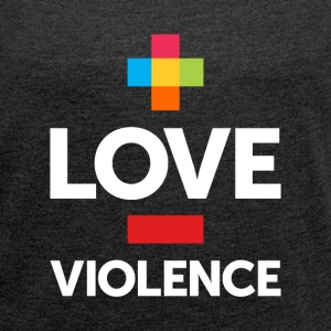 More Love. Less Violence. - Women´s Roll Cuff T-Shirt