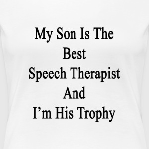 my_son_is_the_best_speech_therapist_and_ T-Shirts - Women's Premium T-Shirt