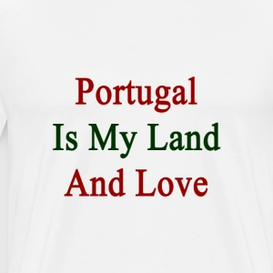 portugal_is_my_land_and_love T-Shirts - Men's Premium T-Shirt