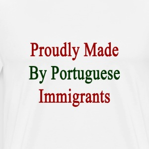 proudly_made_by_portuguese_immigrants T-Shirts - Men's Premium T-Shirt