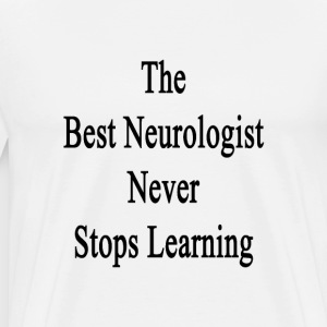 the_best_neurologist_never_stops_learnin T-Shirts - Men's Premium T-Shirt