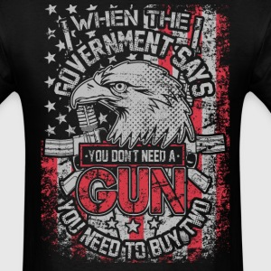 When The Government Says - Men's T-Shirt