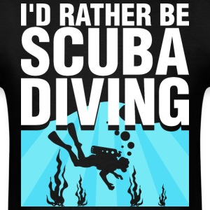 I Did Rather Be Scuba Diving T-Shirts - Men's T-Shirt