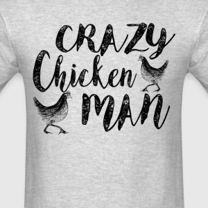 Crazy Chicken Man Shirt T-Shirts - Men's T-Shirt
