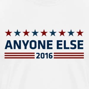 Election 2016 Anyone Else Shirt - Men's Premium T-Shirt