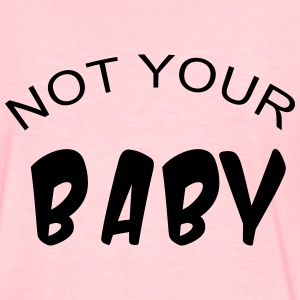 Not your baby T-Shirts - Women's T-Shirt