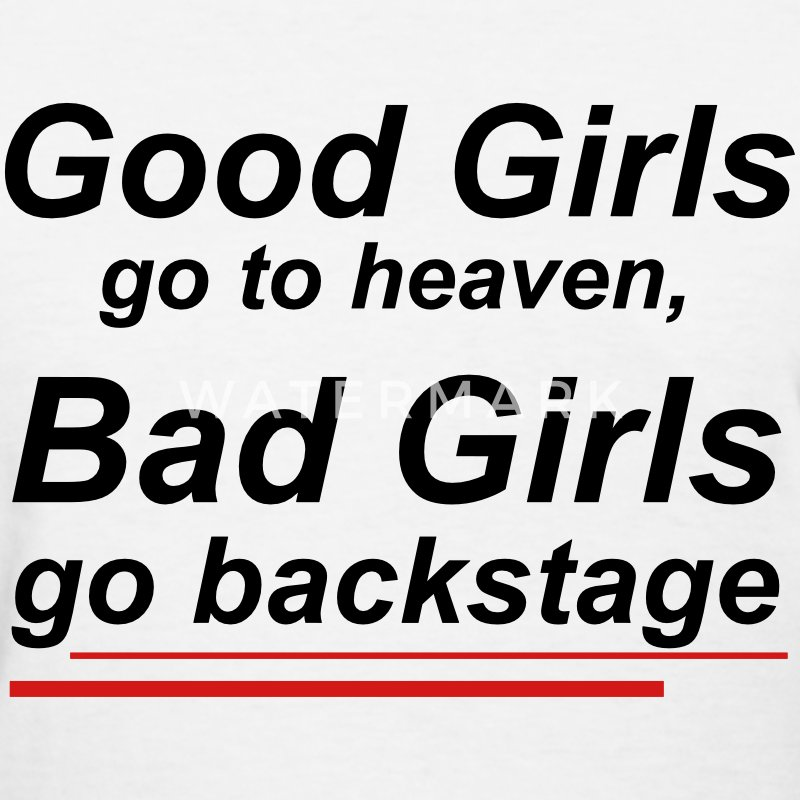Good girls go to heaven, bad girls go backstage T-Shirts - Women's T-Shirt