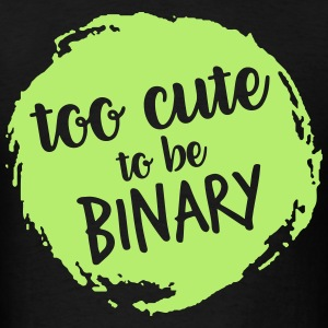 Too cute to be binary - Men's T-Shirt