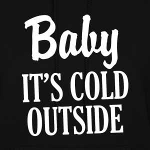 Baby It's Cold Outside funny Christmas women's  - Women's Hoodie
