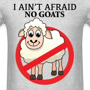 I ain't afraid no goats T-Shirts - Men's T-Shirt