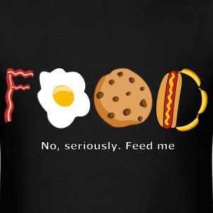 Food No seriously. Feed me - Men's T-Shirt