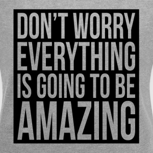 DON'T WORRY EVERYTHING IS GOING TO BE AMAZING T-Shirts - Women´s Roll Cuff T-Shirt