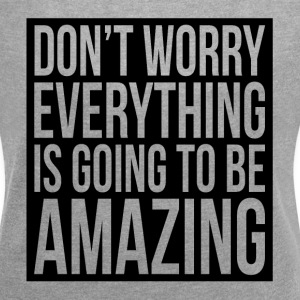 DON'T WORRY EVERYTHING IS GOING TO BE AMAZING T-Shirts - Women´s Rolled Sleeve Boxy T-Shirt