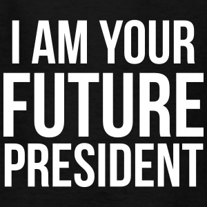 i am your future president Kids' Shirts - Kids' T-Shirt
