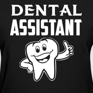 Dental Assistant Tshirt - Women's T-Shirt