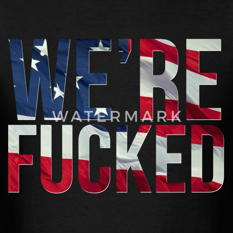 We're Fucked - America - Men's T-Shirt