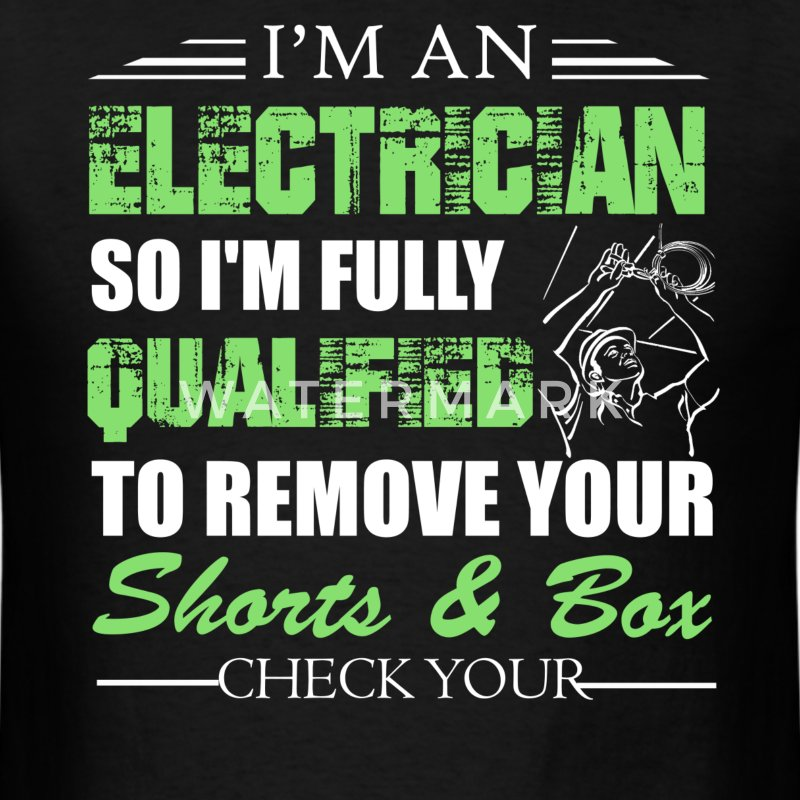 I'm An Electrician Shirt - Men's T-Shirt