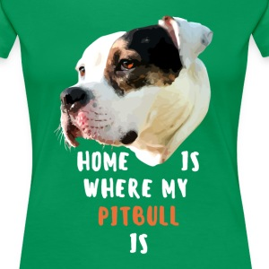 Home is where my Pitbull is Dogs Ver .2 T-shirt T-Shirts - Women's Premium T-Shirt