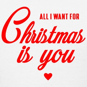 All i want for Christmas T-Shirts - Women's T-Shirt