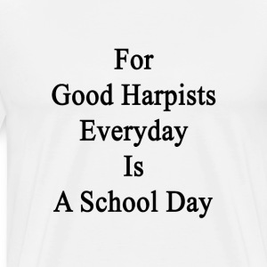 for_good_harpists_everyday_is_a_school_d T-Shirts - Men's Premium T-Shirt